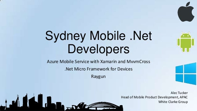 Sydney Mobile .Net Developers Azure Mobile Service with Xamarin and MvvmCross .Net Micro Framework for Devices Raygun Alec...
