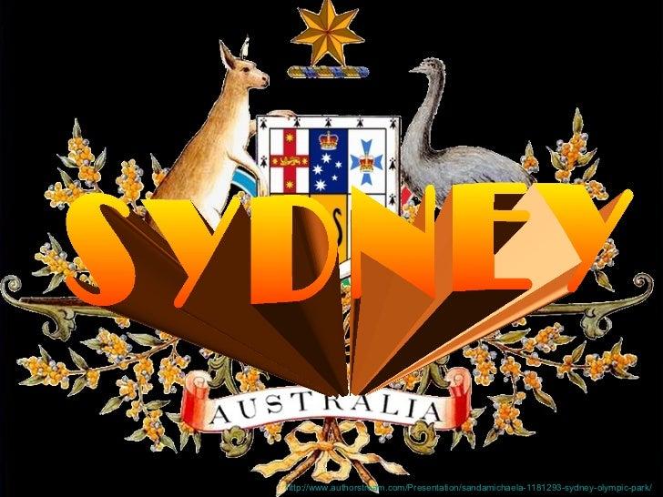 SYDNEY  http://www.authorstream.com/Presentation/sandamichaela-1181293-sydney-olympic-park/