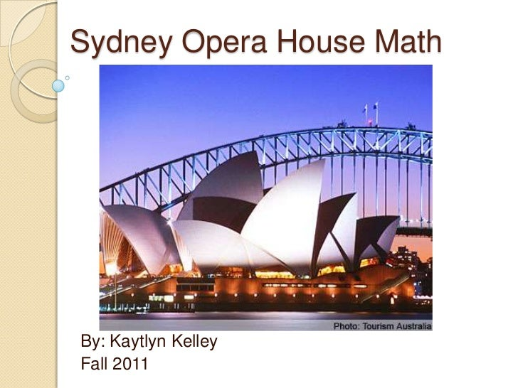 Sydney Opera House MathBy: Kaytlyn KelleyFall 2011