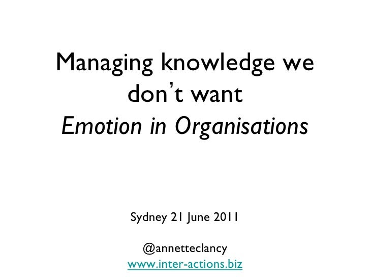 Managing knowledge we don't want: Emotion in Organisations