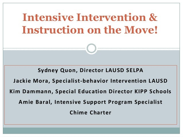 Intensive Intervention & Instruction on the Move!  Sydney Quon, Director LAUSD SELPA Jackie Mora, Specialist-behavior Inte...