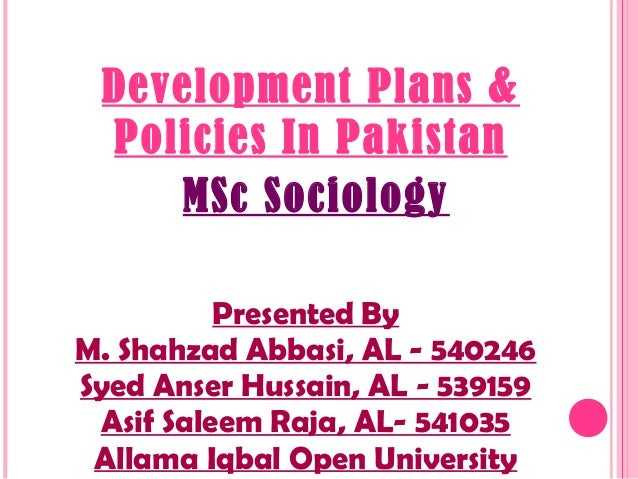 Development Plans & Policies In Pakistan Presented By M. Shahzad Abbasi, AL - 540246 Syed Anser Hussain, AL - 539159 Asif ...