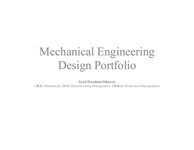 Mechanical Engineering      Design Portfolio                            Syed Ibrahim Dilawer((B.E) Mechanical, (M.S) Manuf...