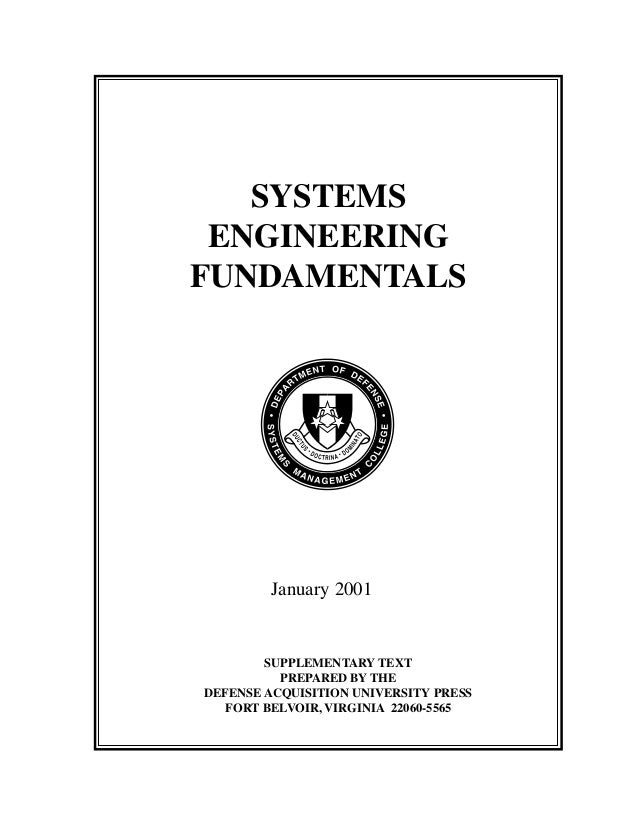 Introduction Systems Engineering Fundamentals i SYSTEMS ENGINEERING FUNDAMENTALS January 2001 SUPPLEMENTARY TEXT PREPARED ...
