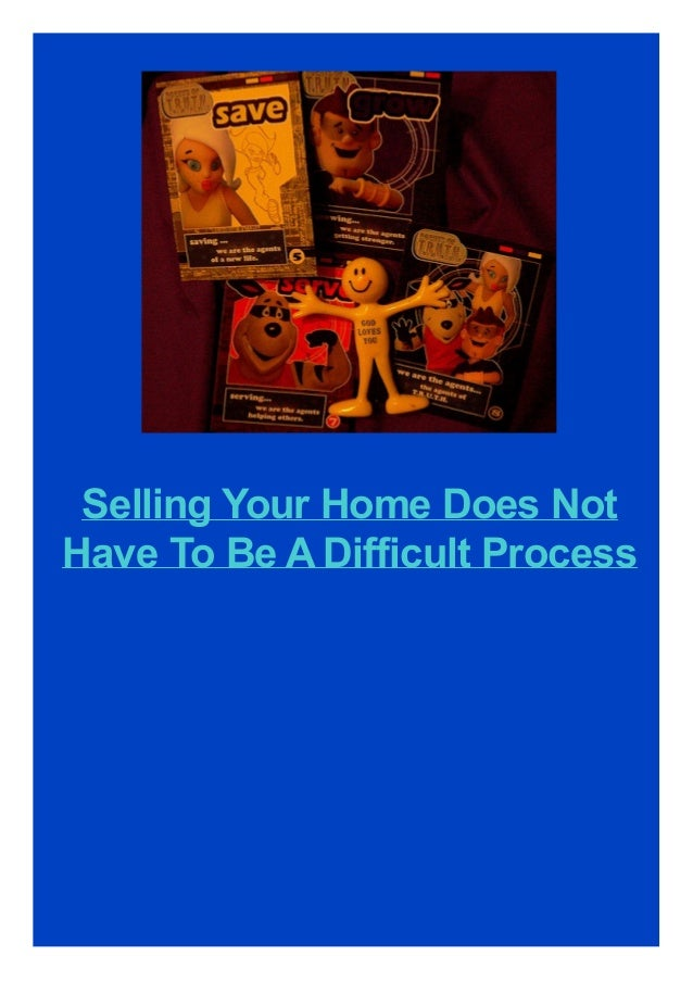 Selling Your Home Does Not Have To Be A Difficult Process