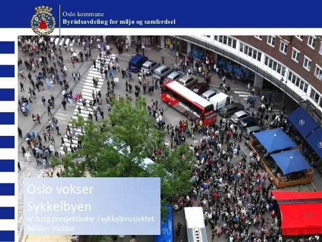 Oslo kommuneByrådsavdeling for miljø og samferdselOslo vokserSykkelbyenv/ fung prosjektleder i sykkelprosjektetReidun Stubbe