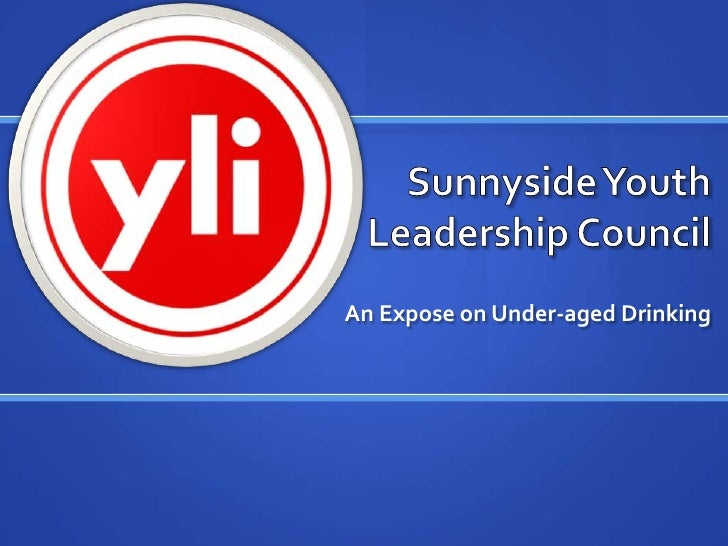 Sunnyside Youth Leadership Council <br />An Expose on Under-aged Drinking<br />