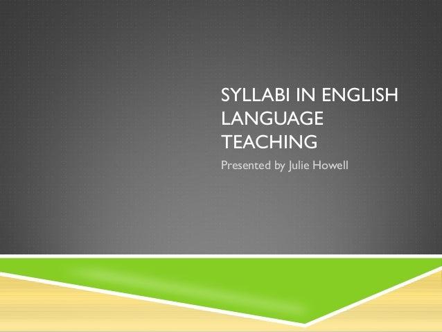 SYLLABI IN ENGLISHLANGUAGETEACHINGPresented by Julie Howell
