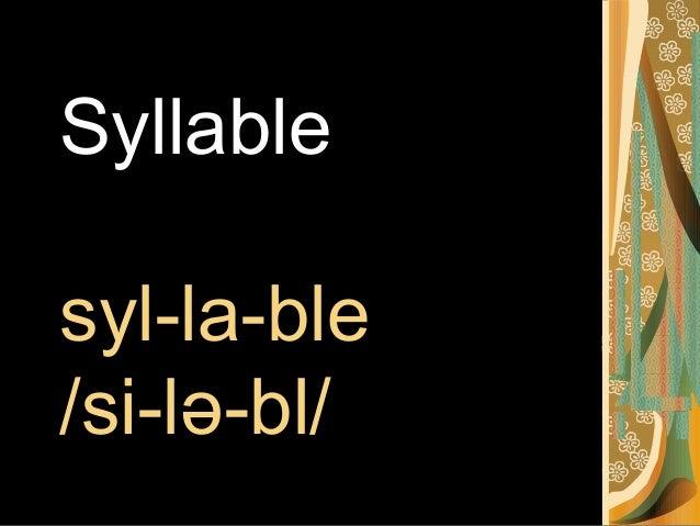 Syllable syl-la-ble /si-lə-bl/