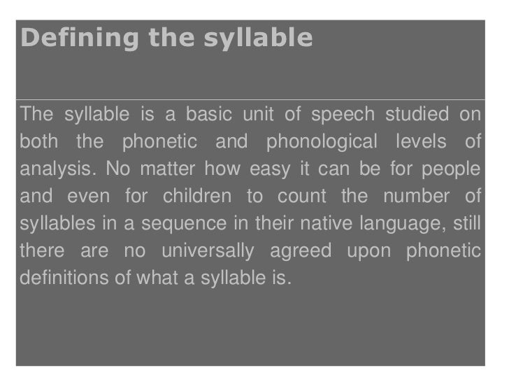 Defining the syllableThe syllable is a basic unit of speech studied onboth the phonetic and phonological levels ofanalysis...