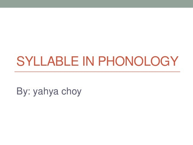 SYLLABLE IN PHONOLOGYBy: yahya choy