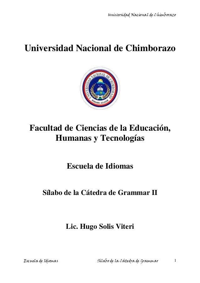 Universidad Nacional de Chimborazo Escuela de Idiomas Sílabo de la Cátedra de Grammar 1 Universidad Nacional de Chimborazo...