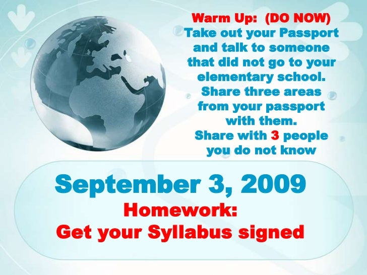 Warm Up:  (DO NOW)<br />Take out your Passport and talk to someone that did not go to your elementary school.  Share three...