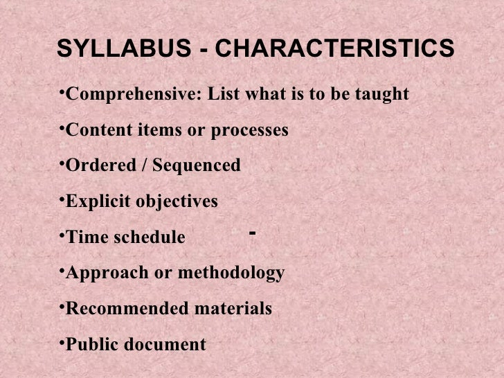 SYLLABUS - CHARACTERISTICS - <ul><li>Comprehensive: List what is to be taught </li></ul><ul><li>Content items or processes...