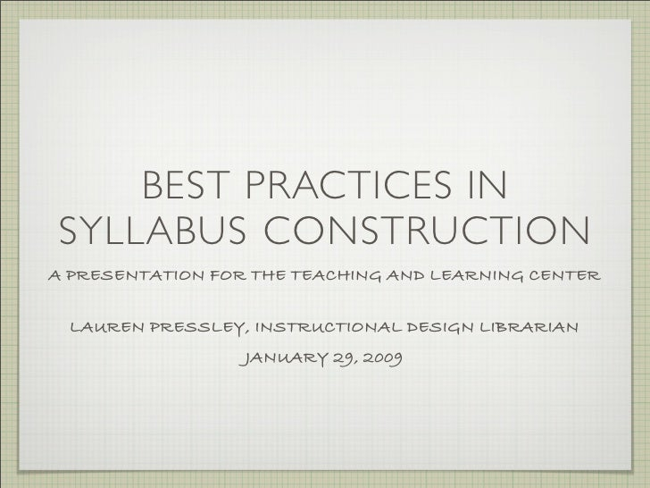 BEST PRACTICES IN SYLLABUS CONSTRUCTION A PRESENTATION FOR THE TEACHING AND LEARNING CENTER   LAUREN PRESSLEY, INSTRUCTION...