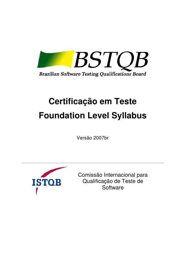 Certificação em Teste Foundation Level Syllabus          Versão 2007br              Comissão Internacional para           ...