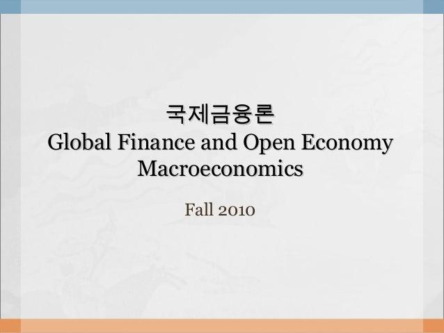 국제금융론국제금융론 Global Finance and Open EconomyGlobal Finance and Open Economy MacroeconomicsMacroeconomics Fall 2010