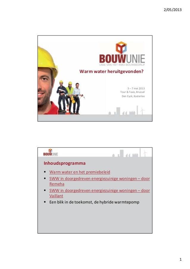 2/05/20131Warm water heruitgevonden?3 – 7 mei 2013Tour & Taxis, BrusselDen Eyck, KasterleeInhoudsprogrammaWarm water en he...