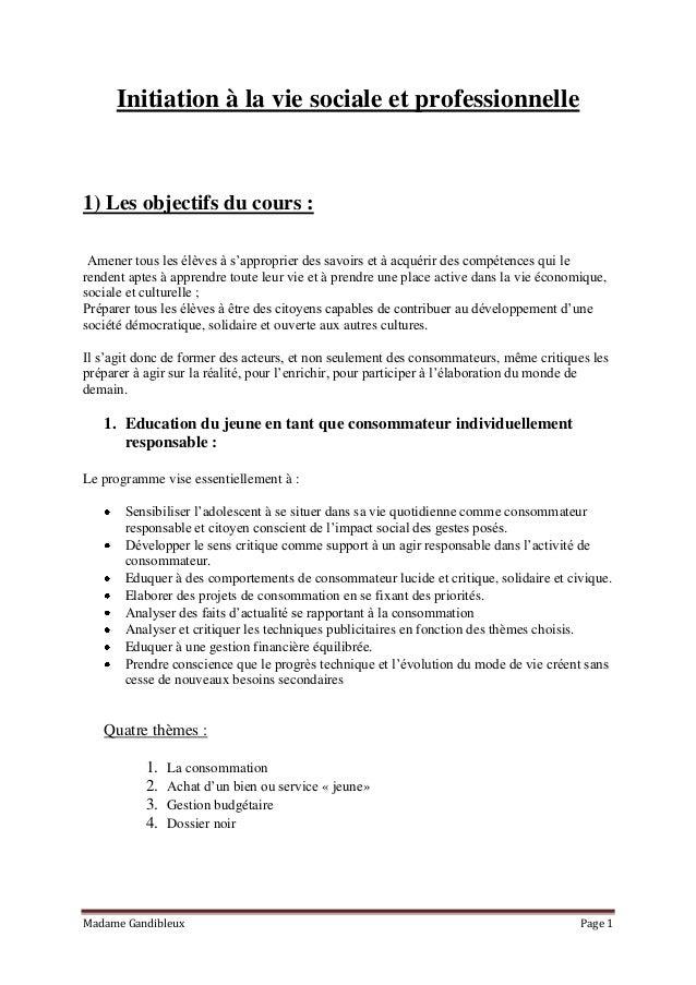 Madame Gandibleux Page 1 Initiation à la vie sociale et professionnelle 1) Les objectifs du cours : Amener tous les élèves...