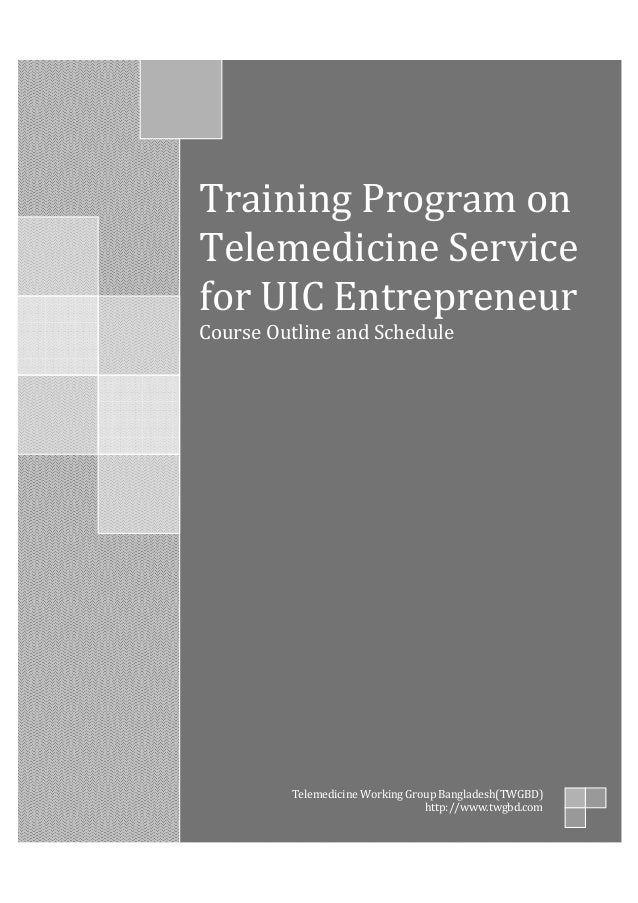 Training Program on Telemedicine Service for UIC Entrepreneur Course Outline and Schedule Telemedicine Working Group Bangl...