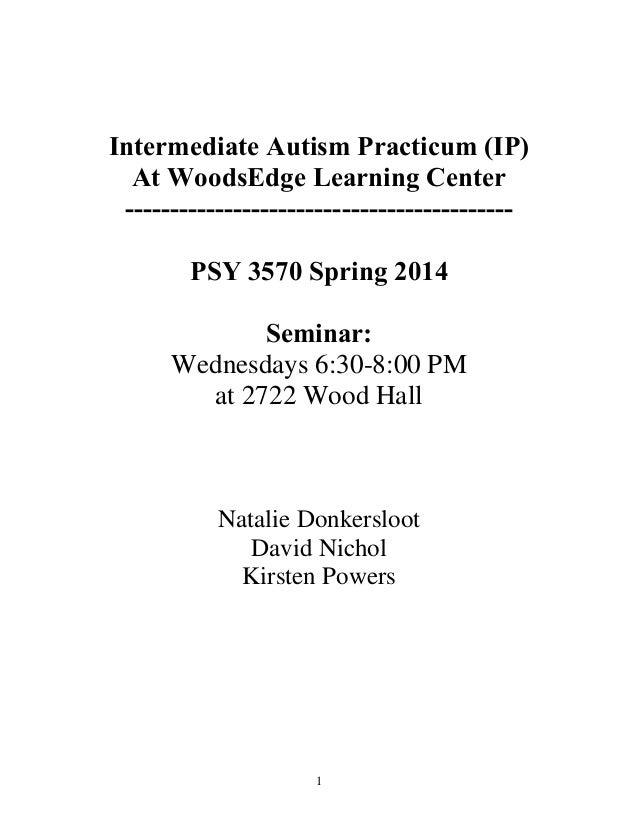 Intermediate Autism Practicum (IP) At WoodsEdge Learning Center ------------------------------------------PSY 3570 Spring ...