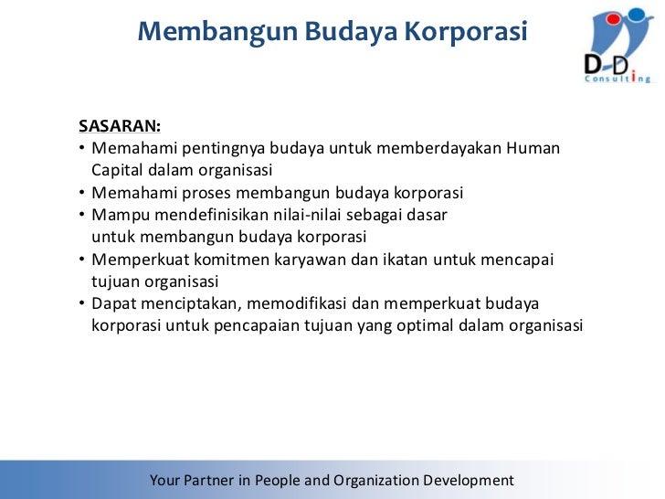Membangun Budaya KorporasiSASARAN:• Memahami pentingnya budaya untuk memberdayakan Human  Capital dalam organisasi• Memaha...