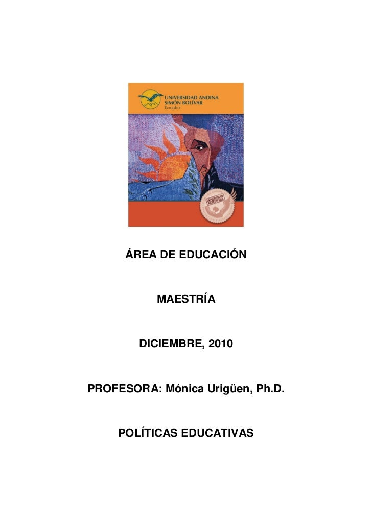 ÁREA DE EDUCACIÓN           MAESTRÍA        DICIEMBRE, 2010PROFESORA: Mónica Urigüen, Ph.D.    POLÍTICAS EDUCATIVAS