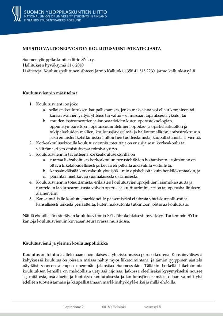 MUISTIO VALTIONEUVOSTON KOULUTUSVIENTISTRATEGIASTASuomen ylioppilaskuntien liitto SYL ry.Hallituksen hyväksymä 11.6.2010Li...