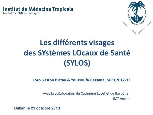 Les différents visages des SYstèmes LOcaux de Santé (SYLOS) Foro Gaston Piatan & Youssoufa Hassana, MPH 2012-13 Avec la co...