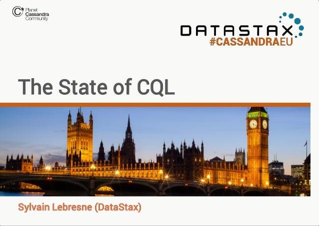 The State of CQL  Sylvain Lebresne (DataStax)