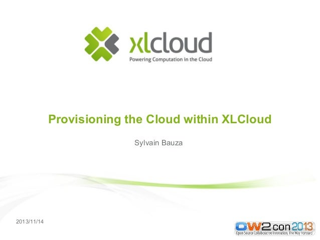 Provisioning the Cloud within XLCloud Sylvain Bauza  2013/11/14
