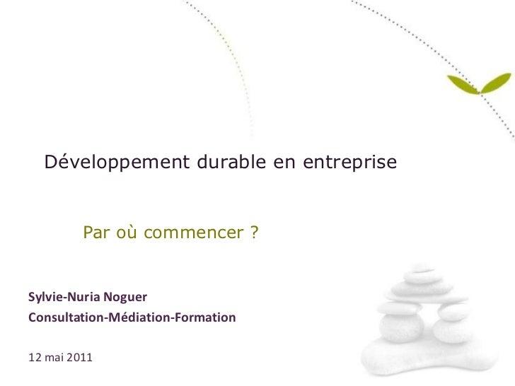 Développement durable en entreprise<br />Par où commencer ?<br />Sylvie-NuriaNoguer<br />Consultation-Médiation-Formation<...