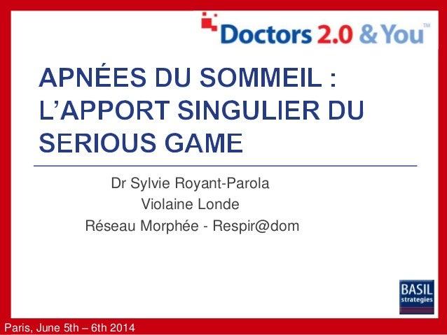 Paris, June 5th – 6th 2014 Dr Sylvie Royant-Parola Violaine Londe Réseau Morphée - Respir@dom