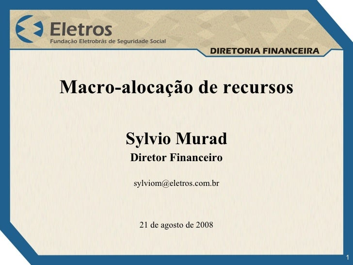<ul><li>Macro-alocação de recursos </li></ul><ul><li>Sylvio Murad </li></ul><ul><li>Diretor Financeiro </li></ul><ul><li>[...