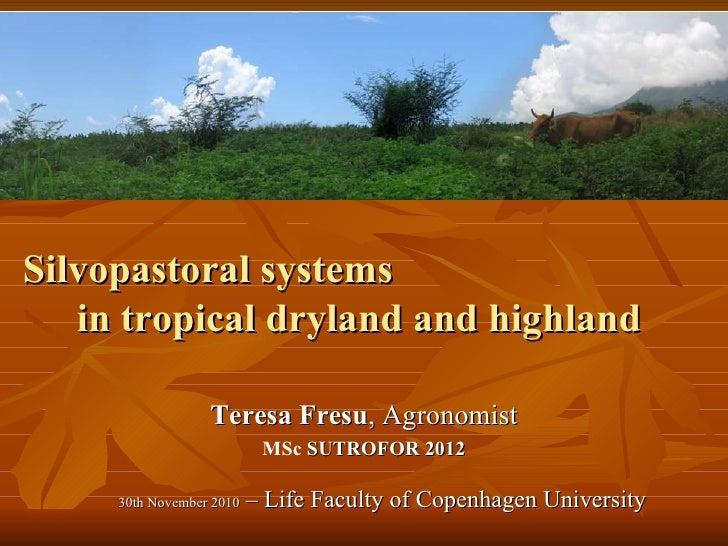 Silvopastoral systems  in tropical dryland and highland   Teresa Fresu , Agronomist MSc  SUTROFOR 2012 30th November 2010 ...