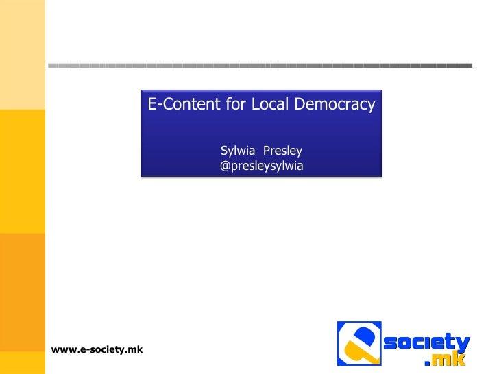 www.e-society.mk E-Content for Local Democracy Sylwia  Presley @presleysylwia