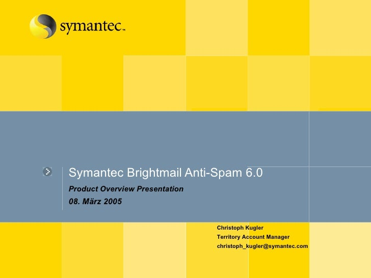 Symantec Brightmail Anti-Spam 6.0  Product Overview Presentation 08. März 2005 Christoph Kugler Territory Account Manager ...