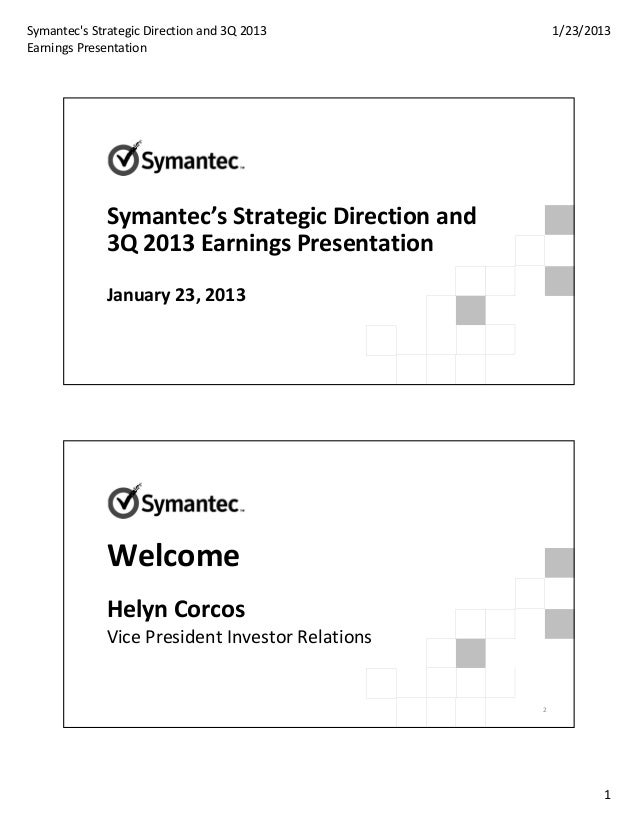 Symantecs Strategic Direction and 3Q 2013 Earnings Presentation1/23/20131Symantec's Strategic Direction and 3Q 2013 Earnin...