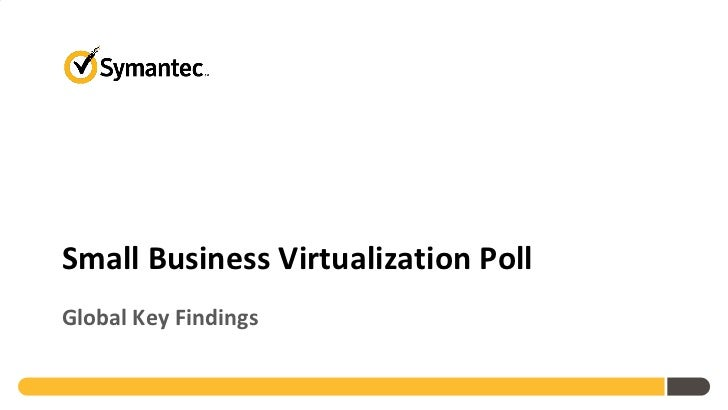 Symantec 2011 Small Business Virtualization Poll Global Findings August 2011