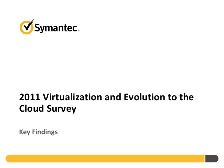 Symantec 2011 Virtualization and Evolution to Cloud