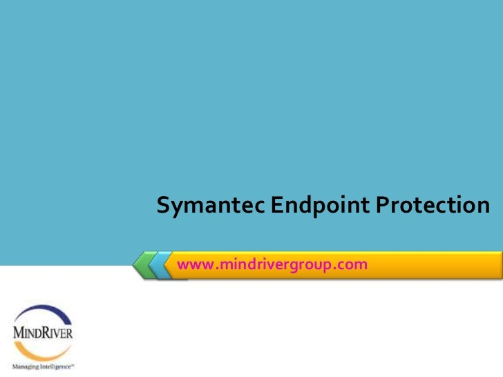 www.mindrivergroup.com<br />Symantec Endpoint Protection<br />By: Chetan S R<br />Trainer , Mind River<br />Symantec Endpo...