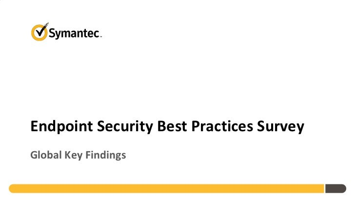Symantec Endpoint Security Best Practices Survey - Global Key Findings January 2012