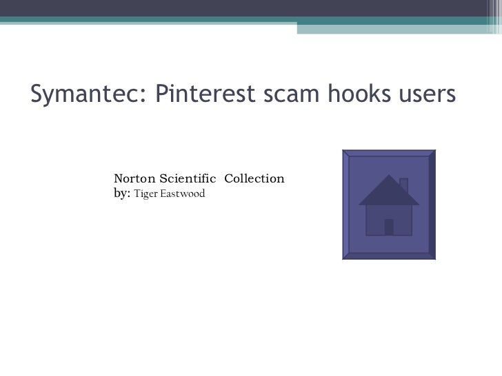 Symantec: Pinterest scam hooks users       Norton Scientific Collection       by: Tiger Eastwood