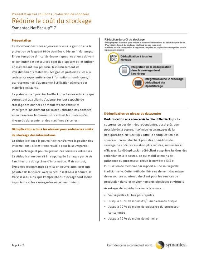 Présentation des solutions: Protection des données  Réduire le coût du stockage Symantec NetBackup™ 7 Présentation Ce docu...