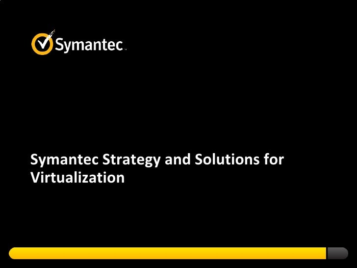 Symantec Strategy and Solutions for Virtualization <br />