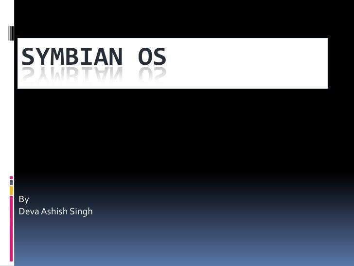 SYMBIAN OSByDeva Ashish Singh