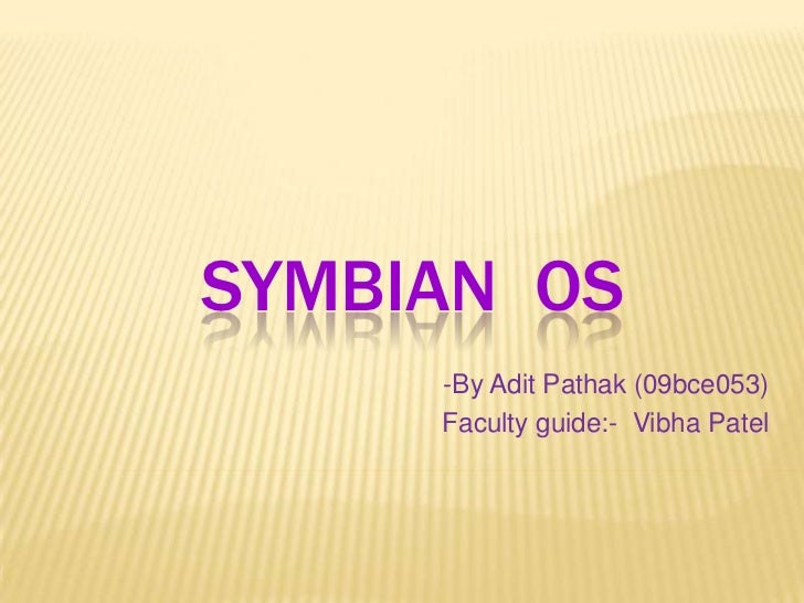 SYMBIAN OS     -By Adit Pathak (09bce053)     Faculty guide:- Vibha Patel