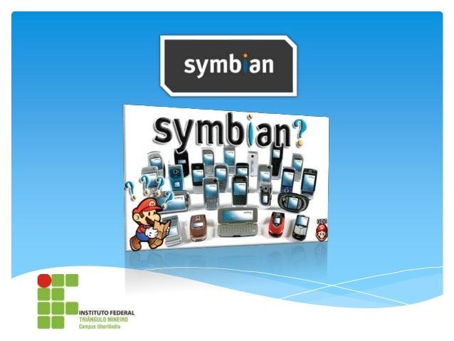 HistóricoPsion, empresa Inglesa fundada em 1980.EPOC 32, desenvolvido desde 19972008( Nokia)(Symbian Fondation)