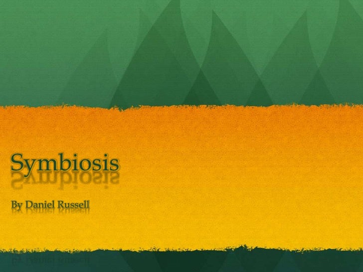 Symbiosis<br />By Daniel Russell<br />