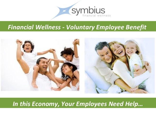 Financial Wellness - Voluntary Employee Benefit In this Economy, Your Employees Need Help…